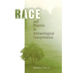 Race and Practice in Archaeological Interpretation, Archaeology, Culture & Society by Charles E. Orser, Jr., 9780812237504.