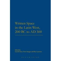 Written Space in the Latin West, 200 BC to AD 300 by Gareth Sears, 9781474217088.