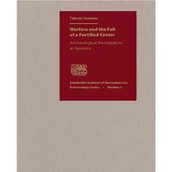 Warfare and the Fall of a Fortified Center, Archaeological Investigations at Aguateca by Takeshi Inomata, 9780826514196.