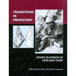 Transitions in Prehistory, Essays in Honor of Ofer Bar-Yosef by D.E. Lieberman, 9781842173404.