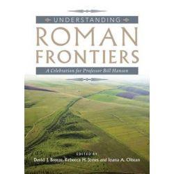 Understanding Roman Frontiers, A Celebration for Professor Bill Hanson by David Breeze, 9781906566852.