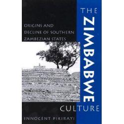 The Zimbabwe Culture, Origins and Decline of Southern Zambezian States by Innocent Pikirayi, 9780759100909.