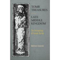 Tomb Treasures of the Late Kingdom, Tomb Treasures of the Late Middle Kingdom by Wolfram Grajetzki, 9780812245677.