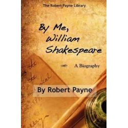 By Me, William Shakespeare by Robert Payne, 9781883283988.