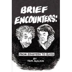 Brief Encounters, From Einstein to Elvis by Tom Mackin, 9781434383297.