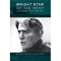 Bright Star of the West, Joe Heaney, Irish Song Man by Sean Williams, 9780190469627.