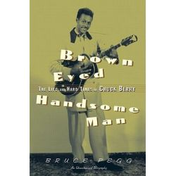 Brown Eyed Handsome Man, The Life and Hard Times of Chuck Berry by Bruce Pegg, 9780415937481.