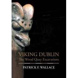 Viking Dublin, The Wood Quay Excavations by Patrick Wallace, 9780716533146.