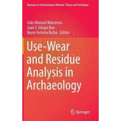 Use-Wear and Residue Analysis in Archaeology, Manuals in Archaeological Method, Theory and Technique by Joao Manuel Figueiras Marreiros, 9783319082561.
