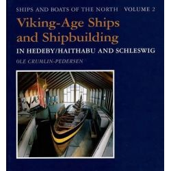 Viking-Age Ships and Shipbuilding in Hedeby/Haithabu and Schleswig, Ships and Boats of the North by Ole Crumlin-Pedersen, 9788785180308.