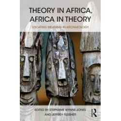 Theory in Africa, Africa in Theory, Locating Meaning in Archaeology by Stephanie Wynne-Jones, 9781138860612.