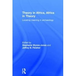 Theory in Africa, Africa in Theory, Locating Meaning in Archaeology by Stephanie Wynne-Jones, 9781138860605.