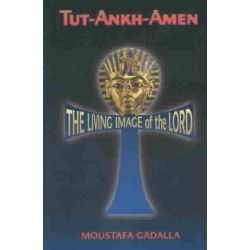 Tut-Ankh-Amen, The Living Image of the Lord by Moustafa Gadalla, 9780965250993.