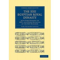 The XXII. Egyptian Royal Dynasty, with Some Remarks on XXVI, and Other Dynasties of the New Kingdom, Cambridge Library Collection: Archaeology (Paperback) by Carl Richard Lepsius, 97811080