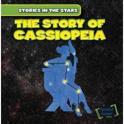 The Story of Cassiopeia, Stories in the Stars by Ingrid Griffin, 9781482426618.