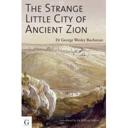 The Strange Little City of Ancient Zion by Dr. Wesley Buchanan, 9781908531445.