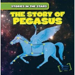 The Story of Pegasus, Stories in the Stars by Blanche Roesser, 9781482426779.