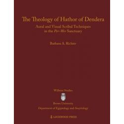 The Theology of Hathor of Dendera, Aural and Visual Scribal Techniques in the Per-Wer Sanctuary by Barbara A. Richter, 9781937040512.
