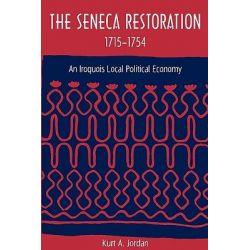 The Seneca Restoration, 1715-1754, An Iroquois Local Political Economy by Kurt A. Jordan, 9780813036854.