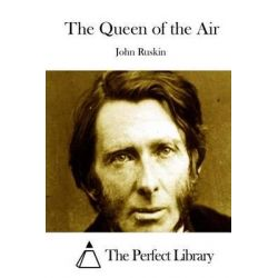 The Queen of the Air by John Ruskin, 9781514370537.