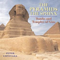 The Pyramids, the Sphinx, Tombs and Temples of Giza by Peter Lacovera, 9781593730222.