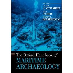 The Oxford Handbook of Maritime Archaeology, Oxford Handbooks in Archaeology by Alexis Catsambis, 9780195375176.