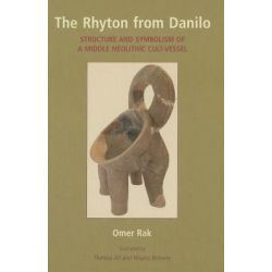 The Rhyton from Danilo, Structure and Symbolism of a Middle Neolithic Cult-vessel by Omer Rak, 9781842179772.