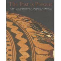 The Past is Present, The Kempner Collection of Classical Antiquities at the Nasher Museum by Carla Maria Antonaccio, 9780938989356.