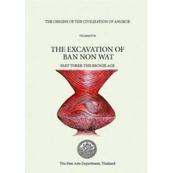 The Origins of the Civilization of Angkor, Excavation of Ban Non Wat: The Bronze Age v. V by Charles Higham, 9789744176271.