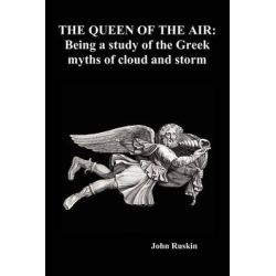 The Queen of the Air, Being a Study of the Greek Myths of Cloud and Storm (Paperback) by John Ruskin, 9781849027489.
