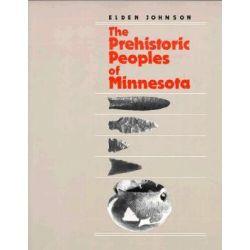 The Prehistoric Peoples of Minnesota, Minnesota Prehistoric Archaeology Series by Elden Johnson, 9780873512237.