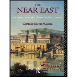 """The Near East, Archaeology in the """"Cradle of Civilisation"""" by Charles Keith Maisels, 9780415047425."""
