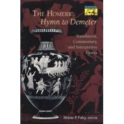 The Homeric Hymn to Demeter, Translation, Commentary and Interpretive Essays by Helene P. Foley, 9780691014791.