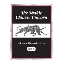 The Mythic Chinese Unicorn by Jeannie Thomas Parker, 9781460224076.