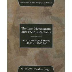 The Last Mycenaeans and Their Successors, An Archaeological Survey, C.1200 - C.1000 B.C. by V R D'a Desborough, 9781556352010.
