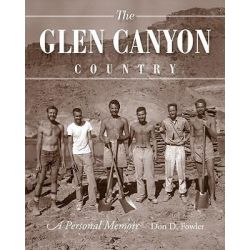 The Glen Canyon Country, A Personal Memoir by Don Fowler, 9781607811275.