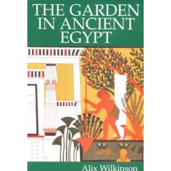 The Garden in Ancient Egypt by Alix Wilkinson, 9780948695490.