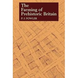 The Farming of Prehistoric Britain by Peter J. Fowler, 9780521273695.