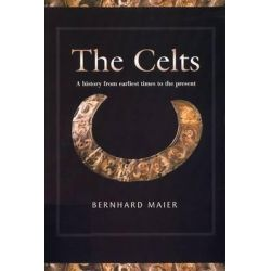 The Celts, A History from Earliest Times to the Present by Bernhard Maier, 9780748616060.