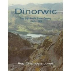 The Dinorwic, Llanberis Slate Quarry, 1780-1969 by Reg Chambers Jones, 9781844940332.