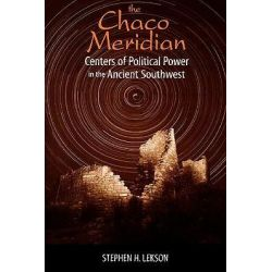 The Chaco Meridian, Centers of Political Power in the Ancient Southwest by Stephen H. Lekson, 9780761991816.