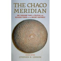 The Chaco Meridian, One Thousand Years of Political and Religious Power in the Ancient Southwest by Stephen H. Lekson, 9781442246447.