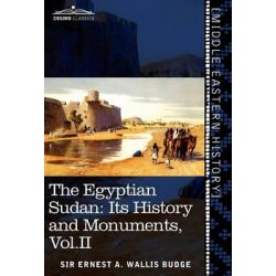 The Egyptian Sudan (in Two Volumes), Vol.II, Its History and Monuments by Ernest A Wallis Budge, 9781616404376.