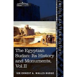 The Egyptian Sudan (in Two Volumes), Vol.II, Its History and Monuments by Ernest A Wallis Budge, 9781616404550.