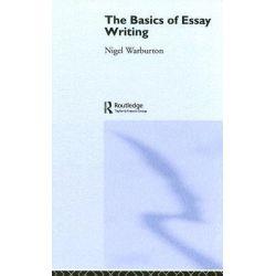The Basics of Essay Writing, Basics by Nigel Warburton, 9780415239998.