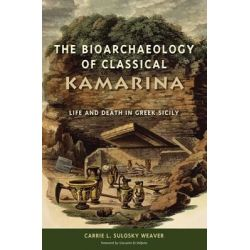 The Bioarchaeology of Classical Kamarina, Life and Death in Greek Sicily by L. Sulosky Weaver, 9780813061122.