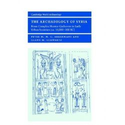 The Archaeology of Syria, From Complex Hunter-gatherers to Early Urban Societies (c.16,000-300 BC) by Peter M. M. G. Akkermans, 9780521792301.
