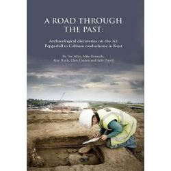 Road Through the Past, Archaeological Discoveries on the A2 Pepperhill to Cobham Road-Scheme in Kent by Alan Hardy, 9780904220681.