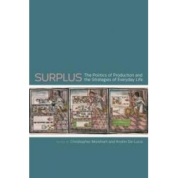 Surplus, The Politics of Production and the Strategies of Everyday Life by Christopher T Morehart, 9781607323716.