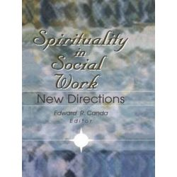Spirituality in Social Work, New Directions by Edward R. Canda, 9780789005151.